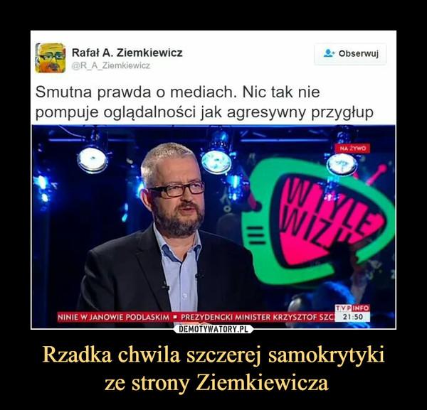Rzadka chwila szczerej samokrytyki ze strony Ziemkiewicza –