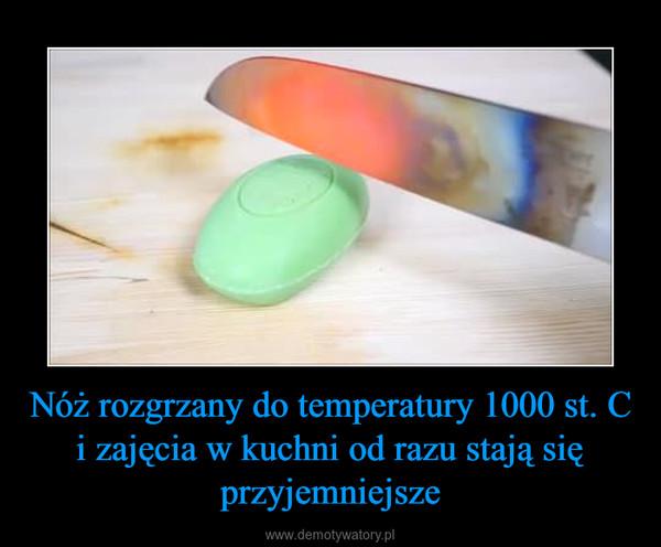 Nóż rozgrzany do temperatury 1000 st. C i zajęcia w kuchni od razu stają się przyjemniejsze –