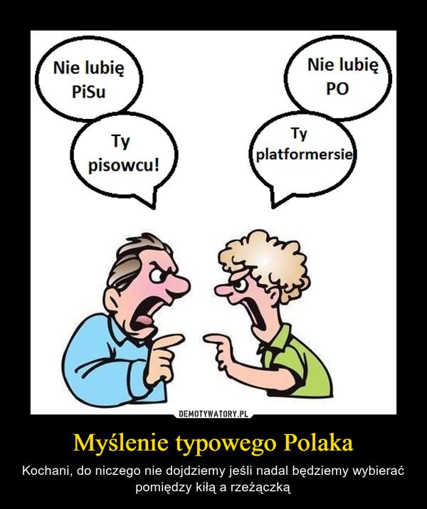 Myślenie typowego Polaka – Kochani, do niczego nie dojdziemy jeśli nadal będziemy wybierać pomiędzy kiłą a rzeżączką