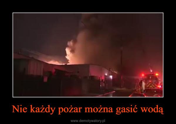 Nie każdy pożar można gasić wodą –