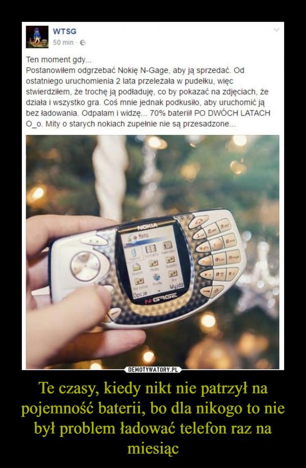 Te czasy, kiedy nikt nie patrzył na pojemność baterii, bo dla nikogo to nie był problem ładować telefon raz na miesiąc –