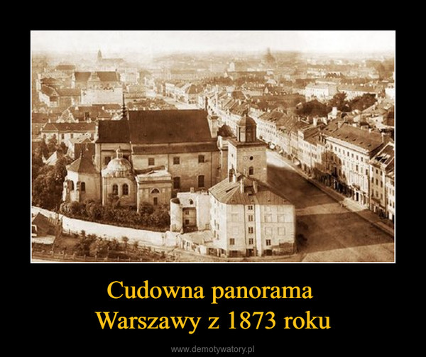 Cudowna panorama Warszawy z 1873 roku –