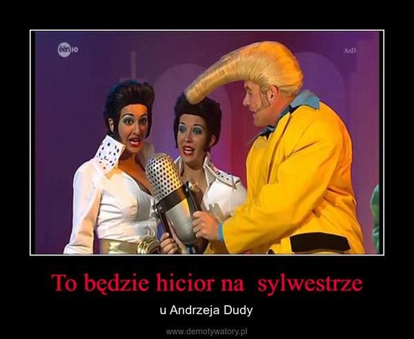 To będzie hicior na  sylwestrze – u Andrzeja Dudy