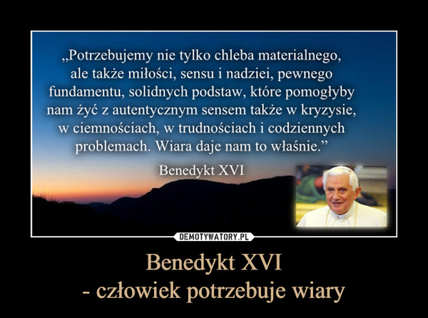 Benedykt XVI- człowiek potrzebuje wiary –