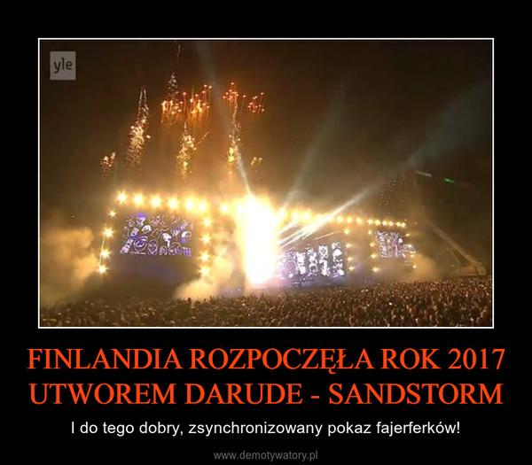 FINLANDIA ROZPOCZĘŁA ROK 2017 UTWOREM DARUDE - SANDSTORM – I do tego dobry, zsynchronizowany pokaz fajerferków!