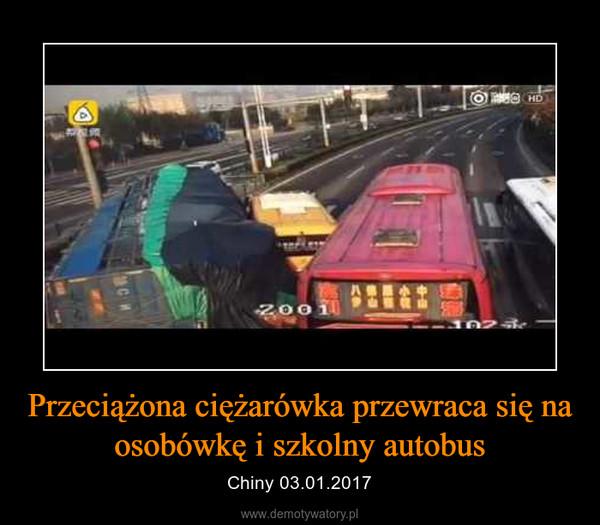 Przeciążona ciężarówka przewraca się na osobówkę i szkolny autobus – Chiny 03.01.2017