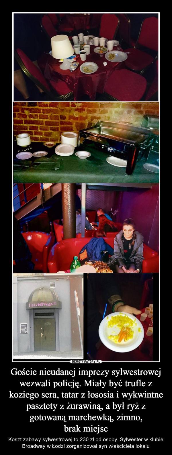 Goście nieudanej imprezy sylwestrowej wezwali policję. Miały być trufle z koziego sera, tatar z łososia i wykwintne pasztety z żurawiną, a był ryż z gotowaną marchewką, zimno,brak miejsc – Koszt zabawy sylwestrowej to 230 zł od osoby. Sylwester w klubie Broadway w Łodzi zorganizował syn właściciela lokalu