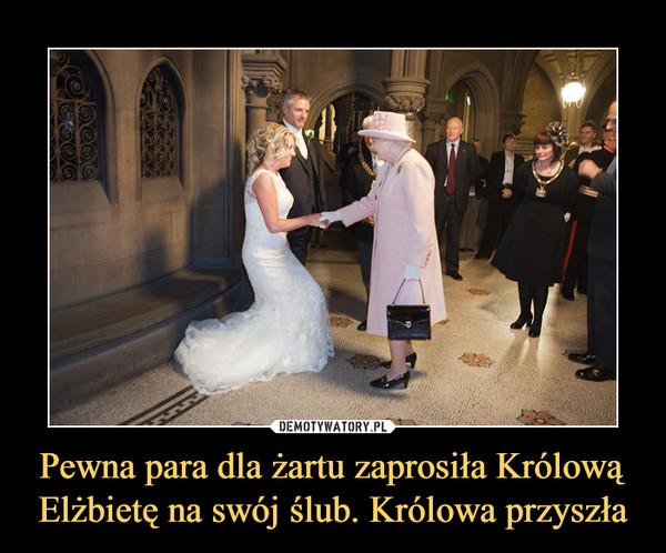 Pewna para dla żartu zaprosiła Królową Elżbietę na swój ślub. Królowa przyszła –