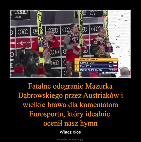 Fatalne odegranie Mazurka Dąbrowskiego przez Austriaków i wielkie brawa dla komentatora Eurosportu, który idealnie ocenił nasz hymn – Włącz głos