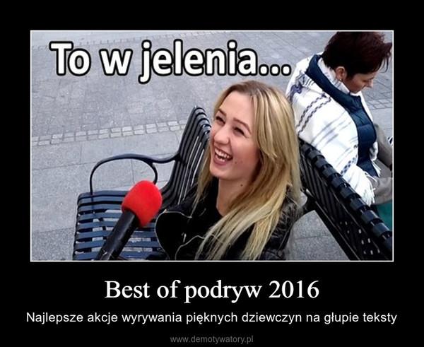Best of podryw 2016 – Najlepsze akcje wyrywania pięknych dziewczyn na głupie teksty