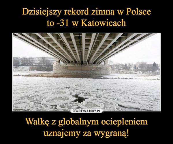 Walkę z globalnym ociepleniemuznajemy za wygraną! –