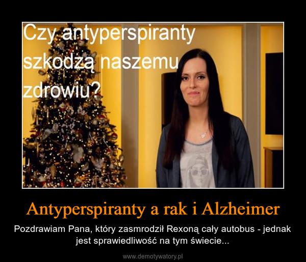 Antyperspiranty a rak i Alzheimer – Pozdrawiam Pana, który zasmrodził Rexoną cały autobus - jednak jest sprawiedliwość na tym świecie...