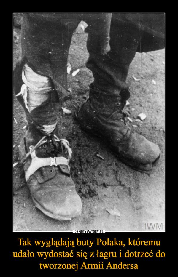Tak wyglądają buty Polaka, któremu udało wydostać się z łagru i dotrzeć do tworzonej Armii Andersa –
