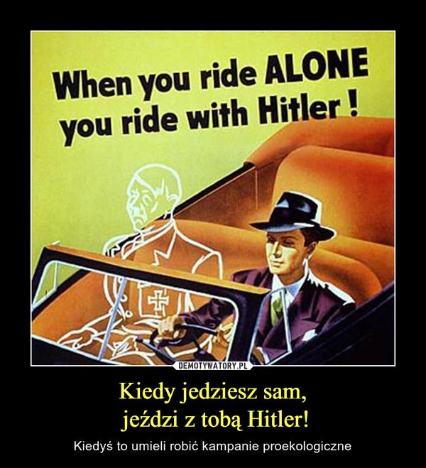 Kiedy jedziesz sam, jeździ z tobą Hitler! – Kiedyś to umieli robić kampanie proekologiczne