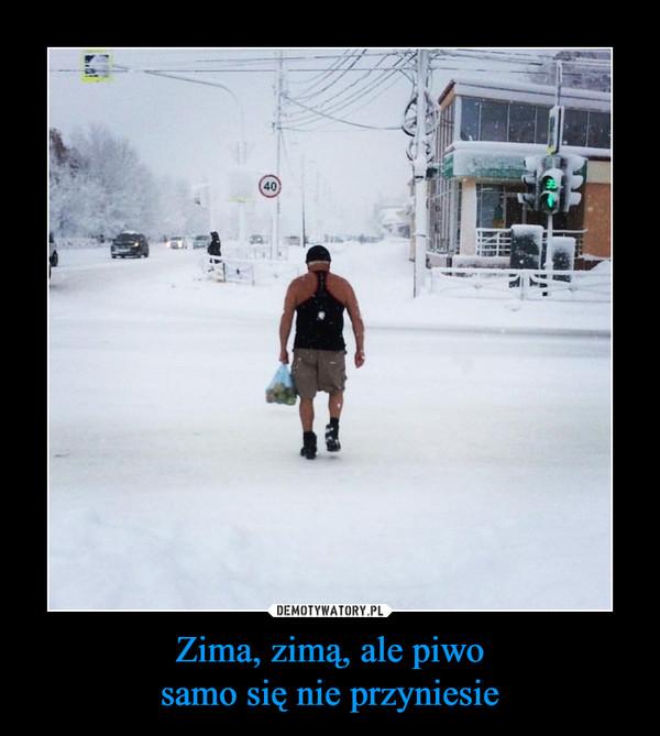 Zima, zimą, ale piwosamo się nie przyniesie –