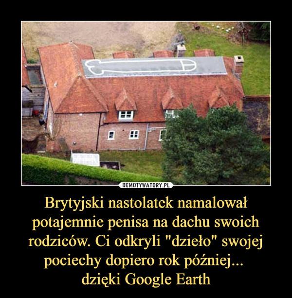 """Brytyjski nastolatek namalował potajemnie penisa na dachu swoich rodziców. Ci odkryli """"dzieło"""" swojej pociechy dopiero rok później... dzięki Google Earth –"""