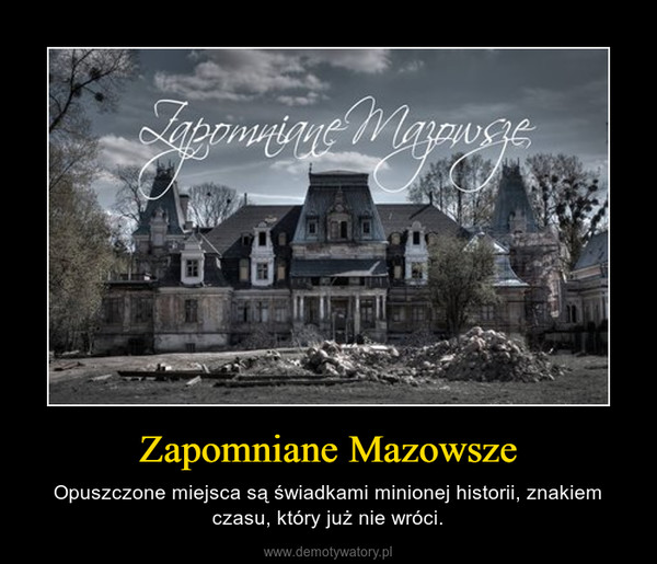 Zapomniane Mazowsze – Opuszczone miejsca są świadkami minionej historii, znakiem czasu, który już nie wróci.