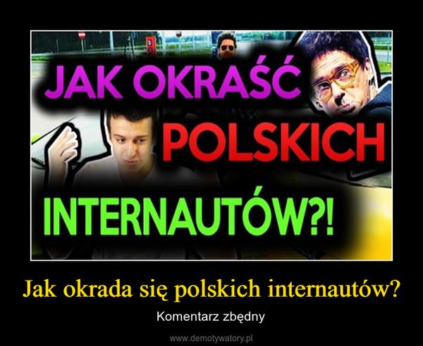 Jak okrada się polskich internautów? – Komentarz zbędny