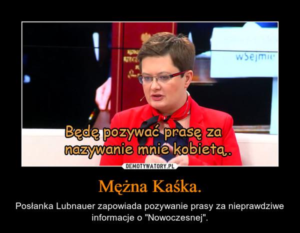"""Mężna Kaśka. – Posłanka Lubnauer zapowiada pozywanie prasy za nieprawdziwe informacje o """"Nowoczesnej""""."""