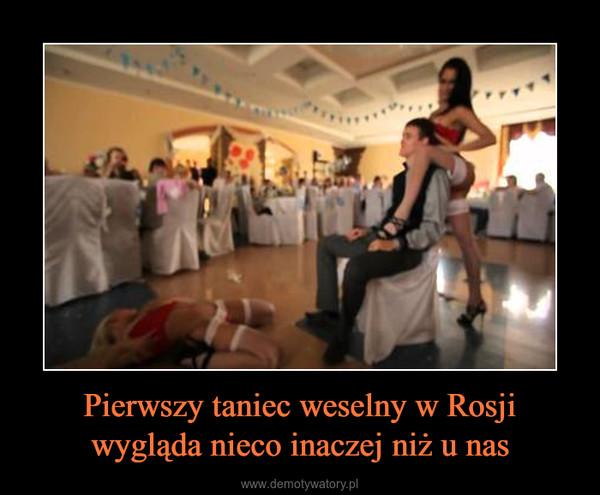 Pierwszy taniec weselny w Rosjiwygląda nieco inaczej niż u nas –