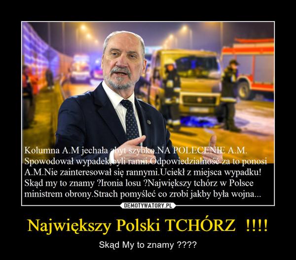 Największy Polski TCHÓRZ  !!!! – Skąd My to znamy ????