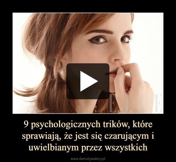 9 psychologicznych trików, które sprawiają, że jest się czarującym i uwielbianym przez wszystkich –