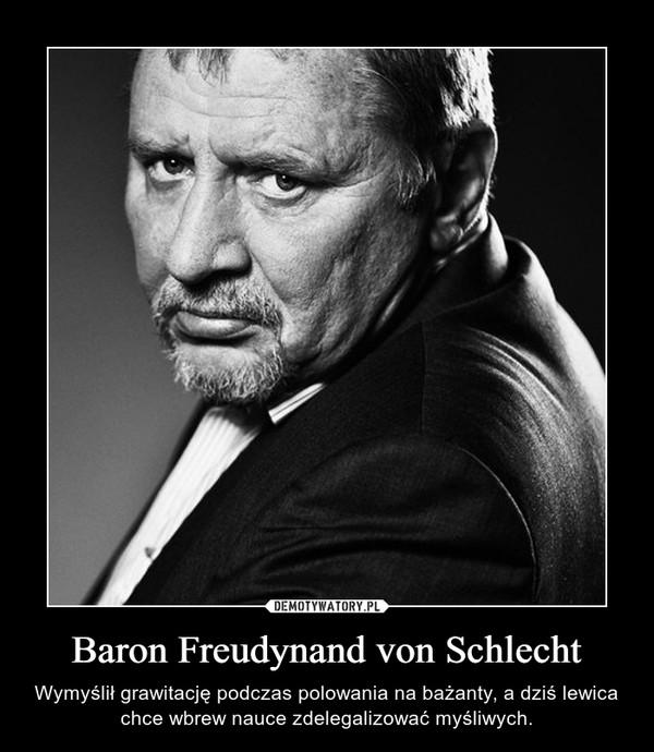Baron Freudynand von Schlecht – Wymyślił grawitację podczas polowania na bażanty, a dziś lewica chce wbrew nauce zdelegalizować myśliwych.