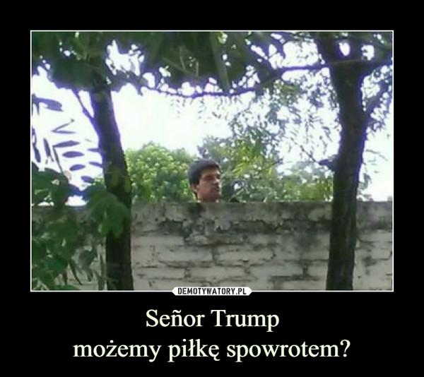 Señor Trumpmożemy piłkę spowrotem? –