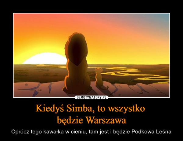 Kiedyś Simba, to wszystko będzie Warszawa – Oprócz tego kawałka w cieniu, tam jest i będzie Podkowa Leśna