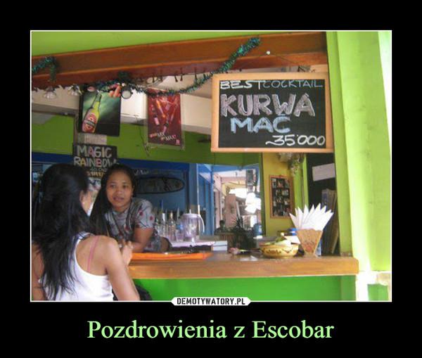 Pozdrowienia z Escobar –  BEST COCTAILKURWA MAĆ35000