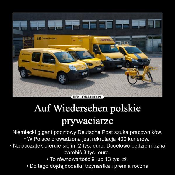 Auf Wiedersehen polskie prywaciarze – Niemiecki gigant pocztowy Deutsche Post szuka pracowników.• W Polsce prowadzona jest rekrutacja 400 kurierów. • Na początek oferuje się im 2 tys. euro. Docelowo będzie można zarobić 3 tys. euro.• To równowartość 9 lub 13 tys. zł.• Do tego dojdą dodatki, trzynastka i premia roczna