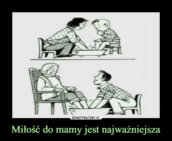 Miłość do mamy jest najważniejsza –