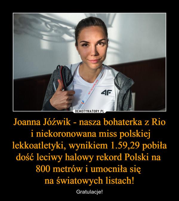 Joanna Jóźwik - nasza bohaterka z Rio i niekoronowana miss polskiej lekkoatletyki, wynikiem 1.59,29 pobiła dość leciwy halowy rekord Polski na 800 metrów i umocniła się na światowych listach! – Gratulacje!