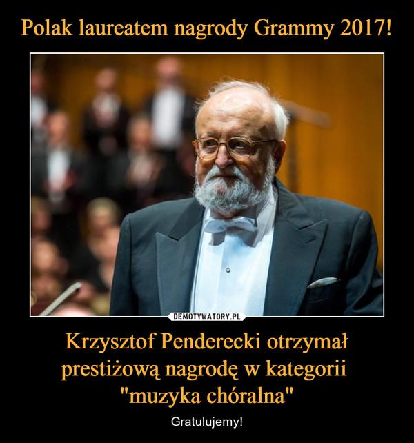 """Krzysztof Penderecki otrzymał prestiżową nagrodę w kategorii """"muzyka chóralna"""" – Gratulujemy!"""
