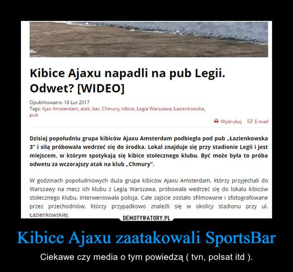 Kibice Ajaxu zaatakowali SportsBar – Ciekawe czy media o tym powiedzą ( tvn, polsat itd ).