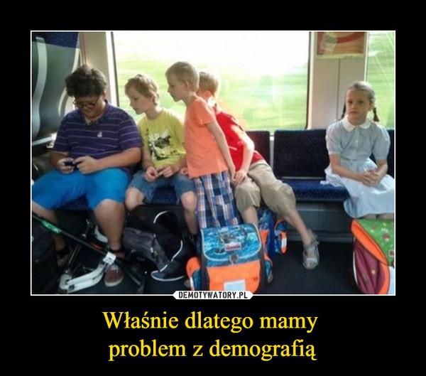 Właśnie dlatego mamy problem z demografią –