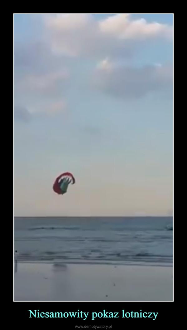 Niesamowity pokaz lotniczy –