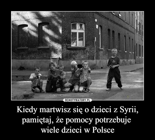 Kiedy martwisz się o dzieci z Syrii, pamiętaj, że pomocy potrzebuje wiele dzieci w Polsce –