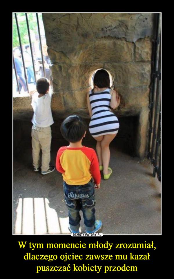 W tym momencie młody zrozumiał, dlaczego ojciec zawsze mu kazał puszczać kobiety przodem –