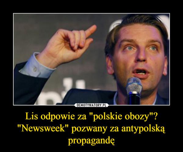 """Lis odpowie za """"polskie obozy""""? """"Newsweek"""" pozwany za antypolską propagandę –"""