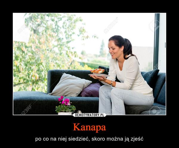 Kanapa – po co na niej siedzieć, skoro można ją zjeść