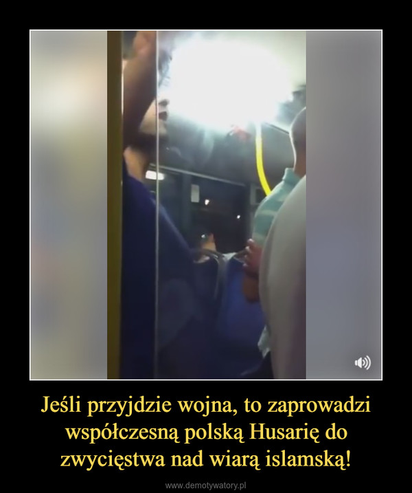 Jeśli przyjdzie wojna, to zaprowadzi współczesną polską Husarię do zwycięstwa nad wiarą islamską! –
