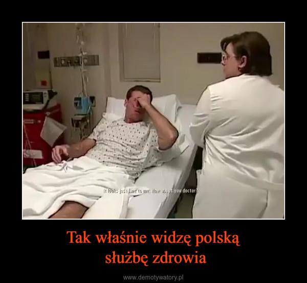 Tak właśnie widzę polską służbę zdrowia –