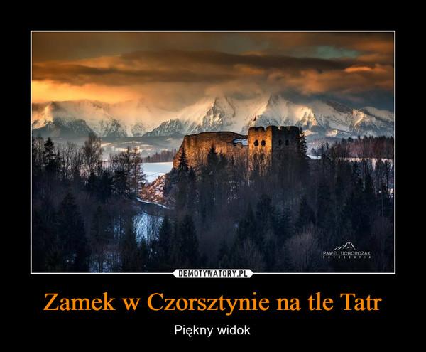 Zamek w Czorsztynie na tle Tatr – Piękny widok