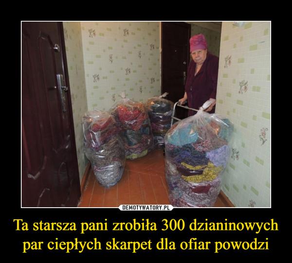 Ta starsza pani zrobiła 300 dzianinowych par ciepłych skarpet dla ofiar powodzi –