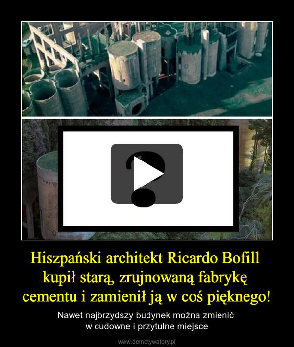 Hiszpański architekt Ricardo Bofill kupił starą, zrujnowaną fabrykę cementu i zamienił ją w coś pięknego! – Nawet najbrzydszy budynek można zmienić w cudowne i przytulne miejsce