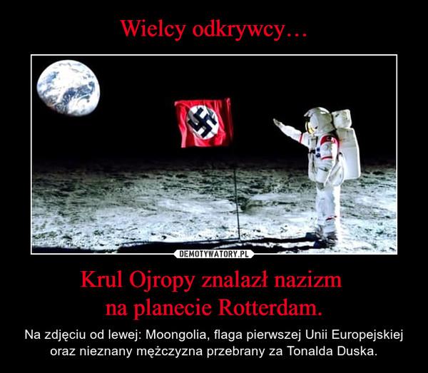 Krul Ojropy znalazł nazizm na planecie Rotterdam. – Na zdjęciu od lewej: Moongolia, flaga pierwszej Unii Europejskiej oraz nieznany mężczyzna przebrany za Tonalda Duska.