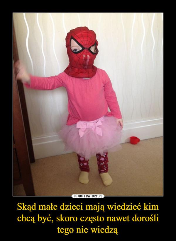 Skąd małe dzieci mają wiedzieć kim chcą być, skoro często nawet dorośli tego nie wiedzą –