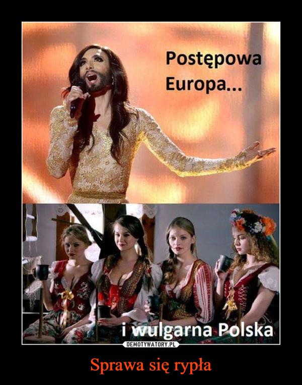 Sprawa się rypła –  Postępowa Europa i wulgarna Polska