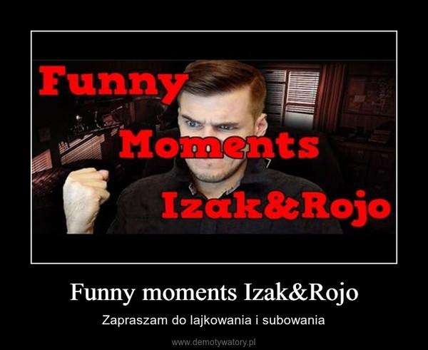 Funny moments Izak&Rojo – Zapraszam do lajkowania i subowania